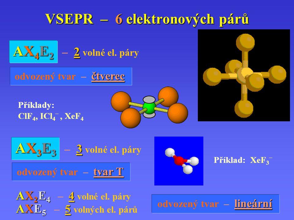 VSEPR – 6 elektronových párů Příklad: XeF 3 – AX4E2 – 2 volné el.