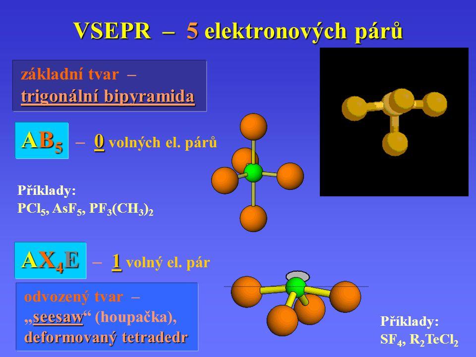 VSEPR – 5 elektronových párů Příklady: XeF 2, ICl 2 –, I 3 – AX3E2 – 2 volné el.