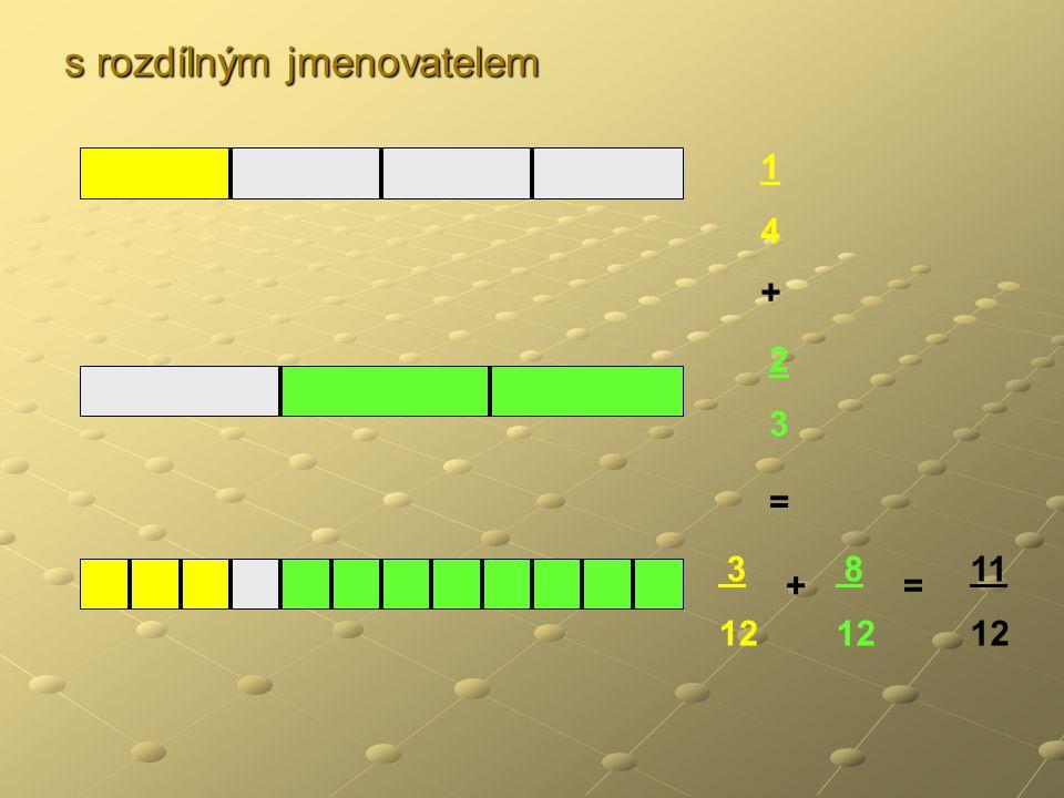 s rozdílným jmenovatelem 1414 + 2323 = 3 12 + 8 12 = 11 12