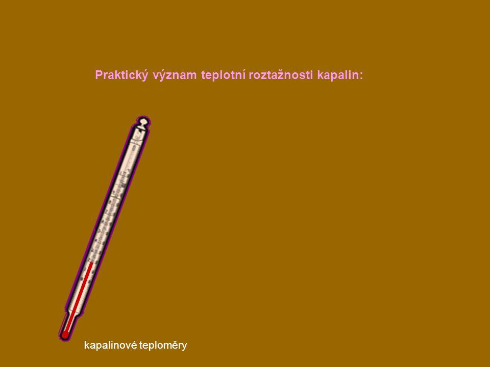 kapalinové teploměry Praktický význam teplotní roztažnosti kapalin: