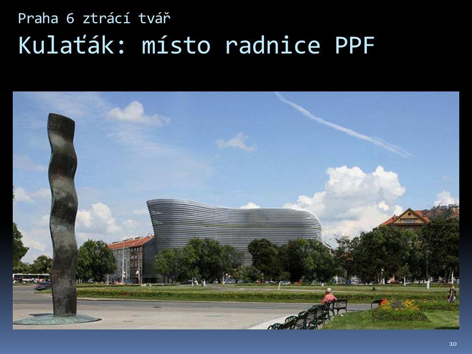Praha 6 ztrácí tvář Kulaťák: místo radnice PPF 10