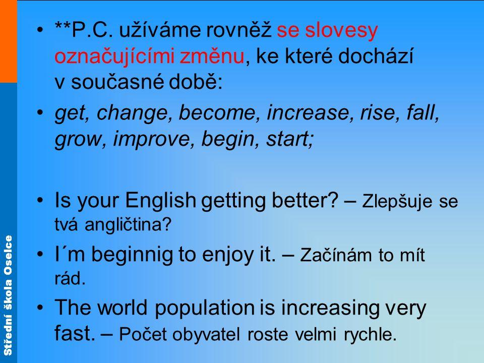 Střední škola Oselce **P.C. užíváme rovněž se slovesy označujícími změnu, ke které dochází v současné době: get, change, become, increase, rise, fall,