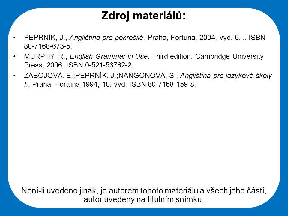 Střední škola Oselce Zdroj materiálů: PEPRNÍK, J., Angličtina pro pokročilé. Praha, Fortuna, 2004, vyd. 6.., ISBN 80-7168-673-5. MURPHY, R., English G