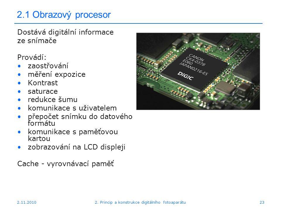 2.11.20102. Princip a konstrukce digitálního fotoaparátu23 2.1 Obrazový procesor Dostává digitální informace ze snímače Provádí: zaostřování měření ex