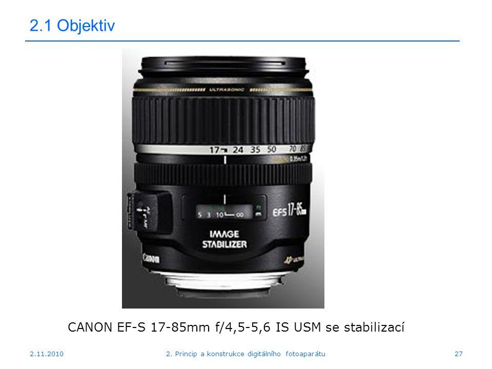 2.11.20102. Princip a konstrukce digitálního fotoaparátu27 2.1 Objektiv CANON EF-S 17-85mm f/4,5-5,6 IS USM se stabilizací