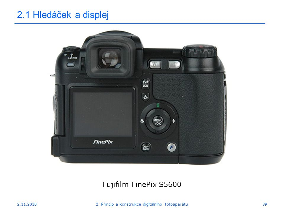 2.11.20102. Princip a konstrukce digitálního fotoaparátu39 2.1 Hledáček a displej Fujifilm FinePix S5600