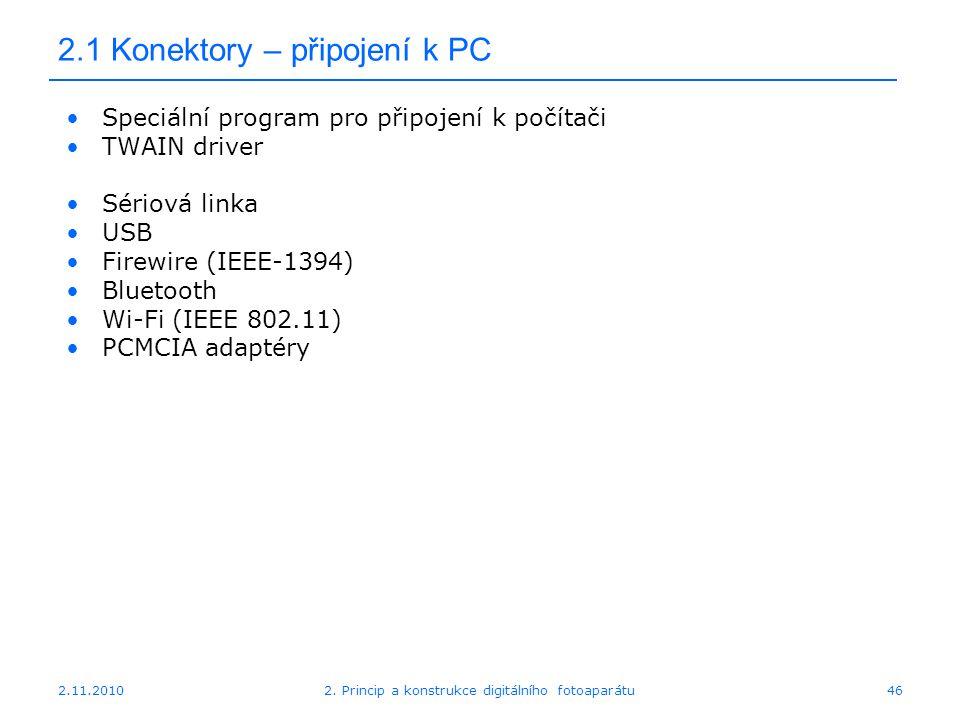 2.11.20102. Princip a konstrukce digitálního fotoaparátu46 2.1 Konektory – připojení k PC Speciální program pro připojení k počítači TWAIN driver Séri