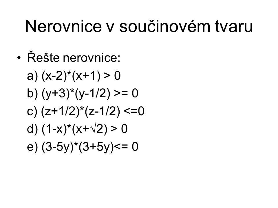 Nerovnice v součinovém tvaru Řešte nerovnice: a) (x-2)*(x+1) > 0 b) (y+3)*(y-1/2) >= 0 c) (z+1/2)*(z-1/2) <=0 d) (1-x)*(x+√2) > 0 e) (3-5y)*(3+5y)<= 0
