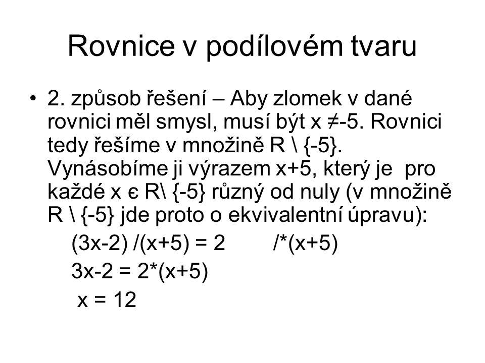Rovnice v podílovém tvaru 2. způsob řešení – Aby zlomek v dané rovnici měl smysl, musí být x ≠-5. Rovnici tedy řešíme v množině R \ {-5}. Vynásobíme j