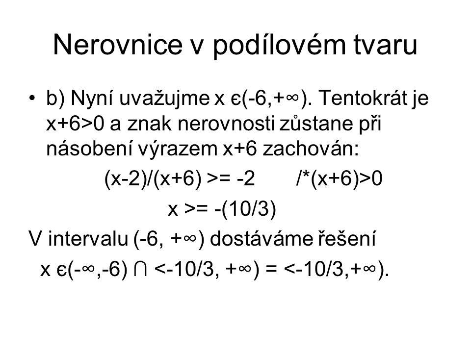 Nerovnice v podílovém tvaru b) Nyní uvažujme x є(-6,+∞). Tentokrát je x+6>0 a znak nerovnosti zůstane při násobení výrazem x+6 zachován: (x-2)/(x+6) >