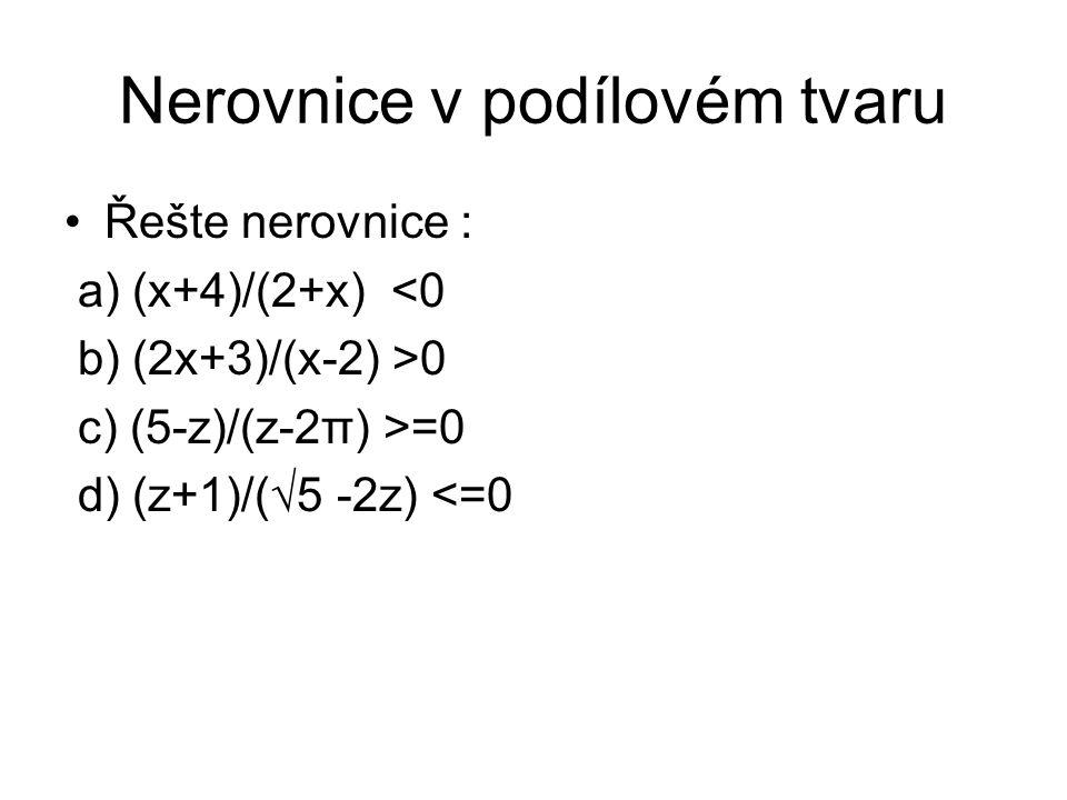 Nerovnice v podílovém tvaru Řešte nerovnice : a) (x+4)/(2+x) <0 b) (2x+3)/(x-2) >0 c) (5-z)/(z-2π) >=0 d) (z+1)/(√5 -2z) <=0
