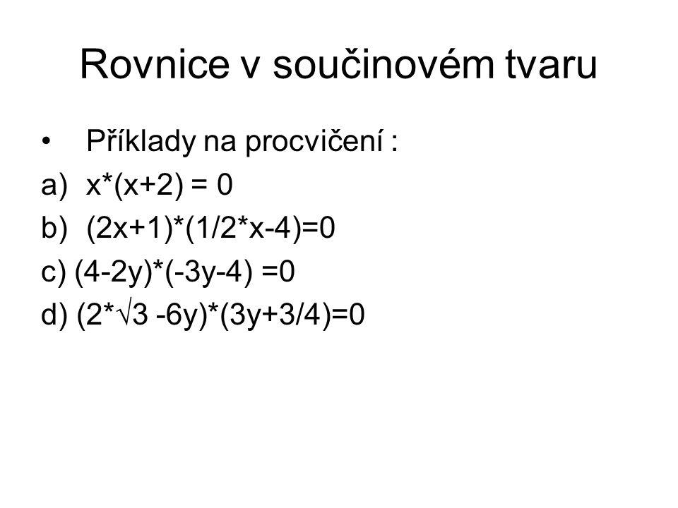 Rovnice v součinovém tvaru Příklady na procvičení : a)x*(x+2) = 0 b)(2x+1)*(1/2*x-4)=0 c) (4-2y)*(-3y-4) =0 d) (2*√3 -6y)*(3y+3/4)=0