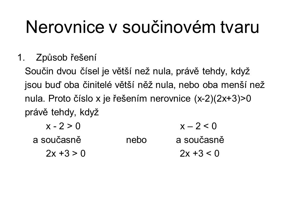 Nerovnice v součinovém tvaru 1.Způsob řešení Součin dvou čísel je větší než nula, právě tehdy, když jsou buď oba činitelé větší něž nula, nebo oba men