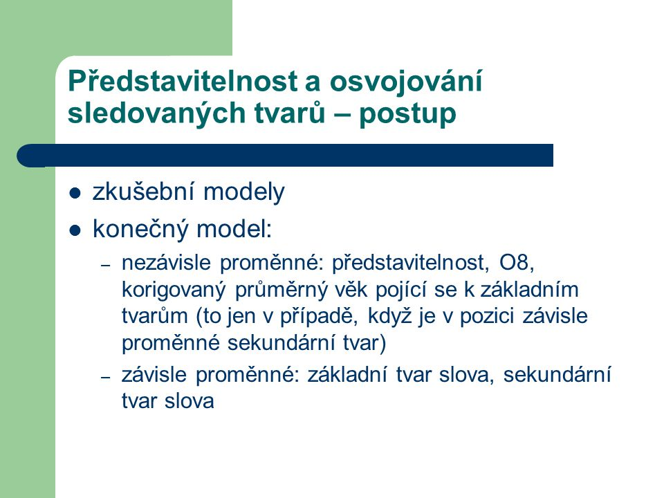 Představitelnost a osvojování sledovaných tvarů – postup zkušební modely konečný model: – nezávisle proměnné: představitelnost, O8, korigovaný průměrn