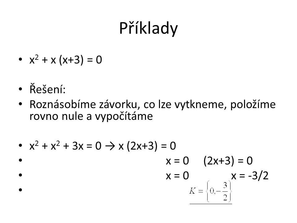 Příklady x 2 + x (x+3) = 0 Řešení: Roznásobíme závorku, co lze vytkneme, položíme rovno nule a vypočítáme x 2 + x 2 + 3x = 0 → x (2x+3) = 0 x = 0 (2x+3) = 0 x = 0 x = -3/2