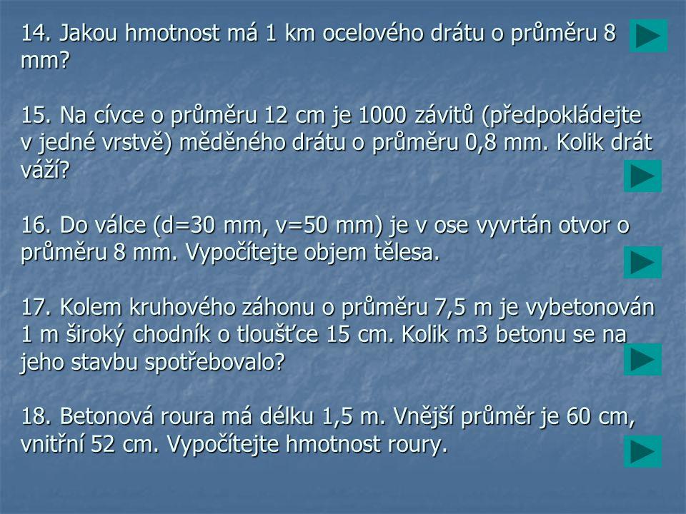 14. Jakou hmotnost má 1 km ocelového drátu o průměru 8 mm? 15. Na cívce o průměru 12 cm je 1000 závitů (předpokládejte v jedné vrstvě) měděného drátu