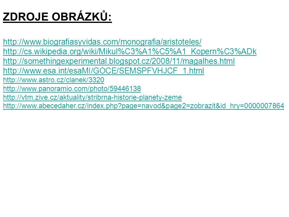 ZDROJE OBRÁZKŮ: http://www.biografiasyvidas.com/monografia/aristoteles/ http://cs.wikipedia.org/wiki/Mikul%C3%A1%C5%A1_Kopern%C3%ADk http://somethinge