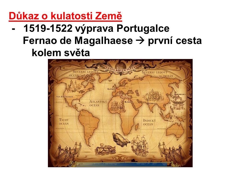 Důkaz o kulatosti Země - 1519-1522 výprava Portugalce Fernao de Magalhaese  první cesta kolem světa