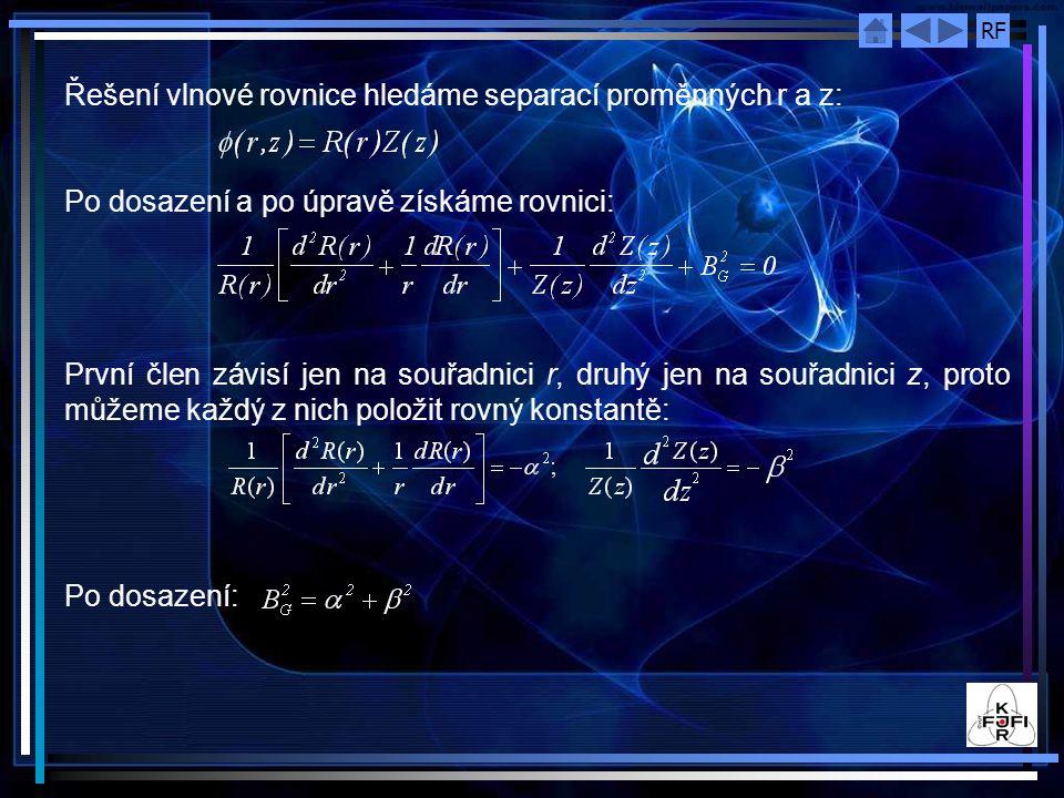 RF Řešení vlnové rovnice hledáme separací proměnných r a z: Po dosazení a po úpravě získáme rovnici: První člen závisí jen na souřadnici r, druhý jen na souřadnici z, proto můžeme každý z nich položit rovný konstantě: Po dosazení: