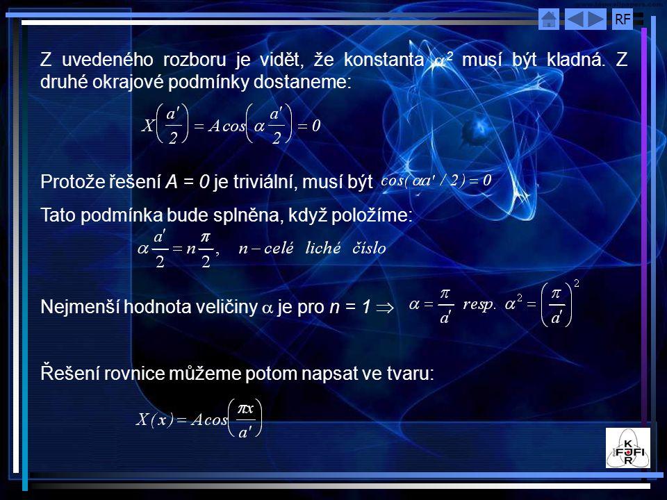 RF Z uvedeného rozboru je vidět, že konstanta  2 musí být kladná. Z druhé okrajové podmínky dostaneme: Protože řešení A = 0 je triviální, musí být Ta