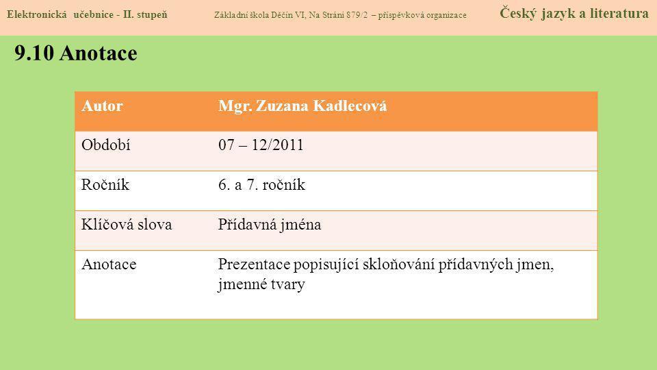 AutorMgr. Zuzana Kadlecová Období07 – 12/2011 Ročník6. a 7. ročník Klíčová slovaPřídavná jména AnotacePrezentace popisující skloňování přídavných jmen