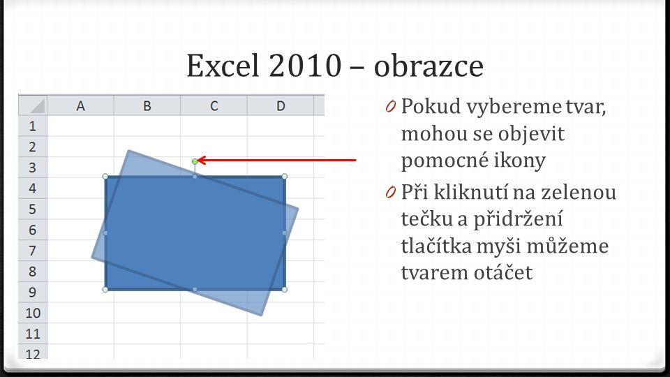 Excel 2010 – obrazce 0 Pokud vybereme tvar, mohou se objevit pomocné ikony 0 Při kliknutí na zelenou tečku a přidržení tlačítka myši můžeme tvarem otáčet