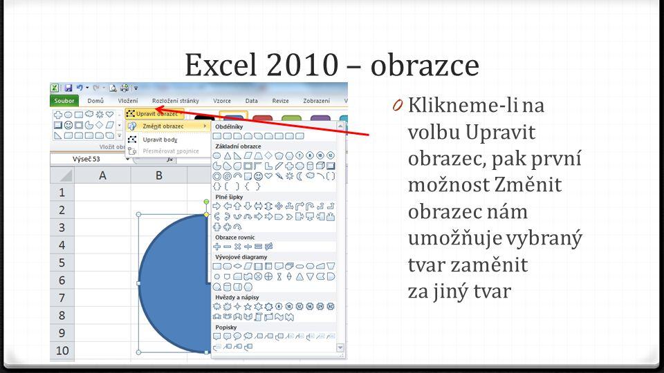 Excel 2010 – obrazce 0 Klikneme-li na volbu Upravit obrazec, pak první možnost Změnit obrazec nám umožňuje vybraný tvar zaměnit za jiný tvar