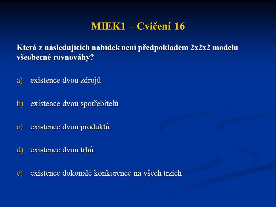 MIEK1 – Cvičení 16 Která z následujících nabídek není předpokladem 2x2x2 modelu všeobecné rovnováhy.