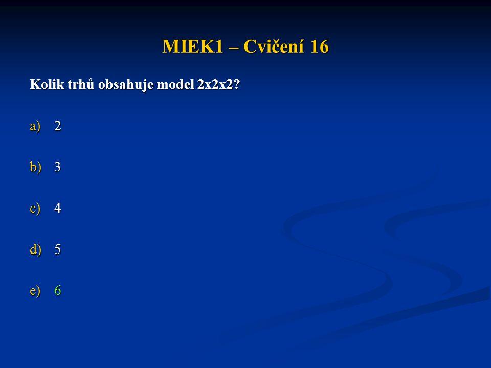 MIEK1 – Cvičení 16 Kolik trhů obsahuje model 2x2x2? a)2 b)3 c)4 d)5 e)6