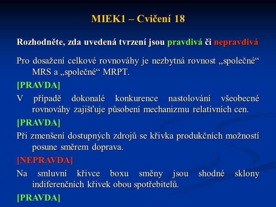 """MIEK1 – Cvičení 18 Rozhodněte, zda uvedená tvrzení jsou pravdivá či nepravdivá Pro dosažení celkové rovnováhy je nezbytná rovnost """"společné MRS a """"společné MRPT."""