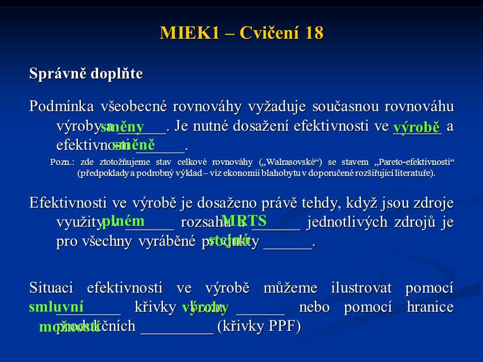 MIEK1 – Cvičení 18 Správně doplňte Podmínka všeobecné rovnováhy vyžaduje současnou rovnováhu výroby a ______. Je nutné dosažení efektivnosti ve ______