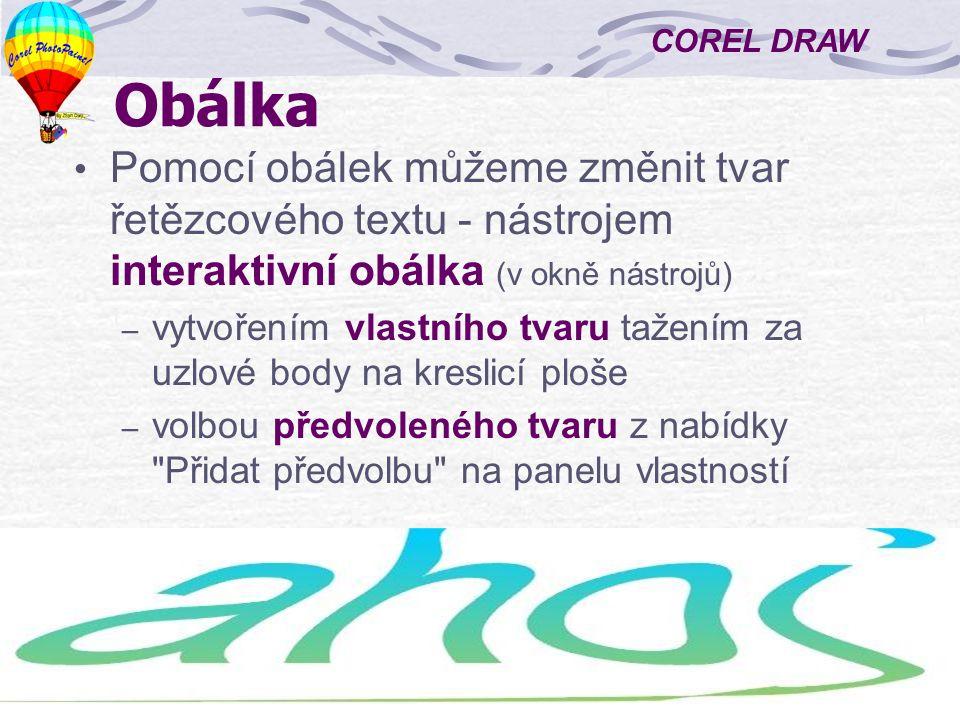 COREL DRAW 4 Deformace objektů Nástroj Interaktivní deformace umožňuje použít efekt deformování objektu První klepnutí - střed deformace Druhé klepnutí a tažení - směr a velikost deformace