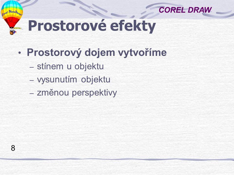 COREL DRAW 8 Prostorové efekty Prostorový dojem vytvoříme – stínem u objektu – vysunutím objektu – změnou perspektivy
