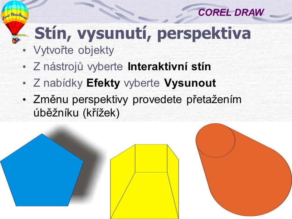 COREL DRAW 9 Stín, vysunutí, perspektiva Vytvořte objekty Z nástrojů vyberte Interaktivní stín Z nabídky Efekty vyberte Vysunout Změnu perspektivy provedete přetažením úběžníku (křížek)