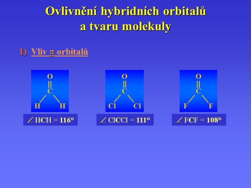 Ovlivnění hybridních orbitalů a tvaru molekuly 1)  1) Vliv  orbitalů   HCH = 116° OCHHOCHHH   ClCCl = 111° O CCl   FCF = 108° OCFFOCFFF
