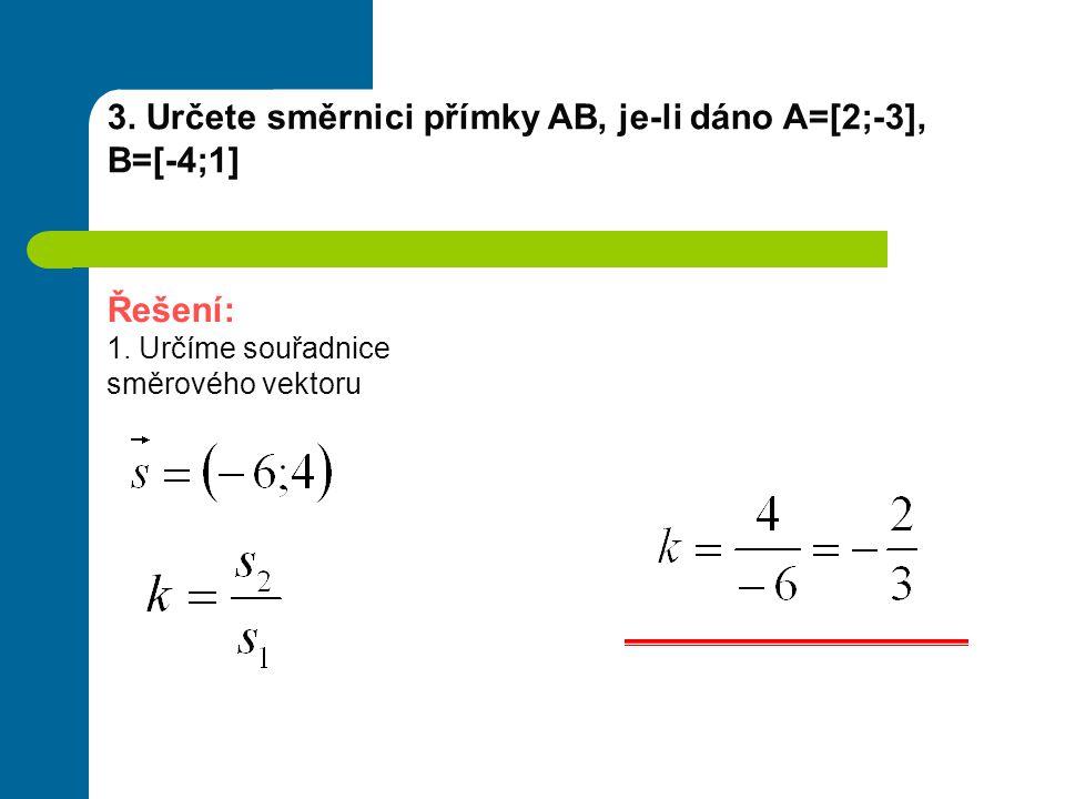 4.Napište směrnicový tvar rovnice přímky AB z předchozího příkladu Řešení: A=[2;-3], B=[-4;1] 1.