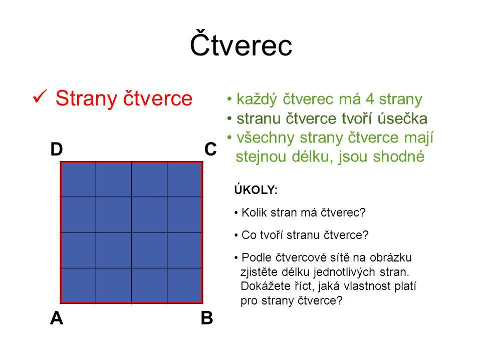 Čtverec Strany čtverce AB CD každý čtverec má 4 strany stranu čtverce tvoří úsečka všechny strany čtverce mají stejnou délku, jsou shodné ÚKOLY: Kolik stran má čtverec.