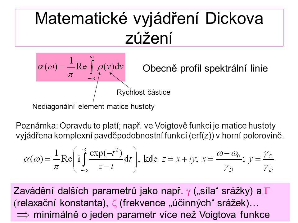 Matematické vyjádření Dickova zúžení Obecně profil spektrální linie Nediagonální element matice hustoty Rychlost částice Zavádění dalších parametrů jako např.