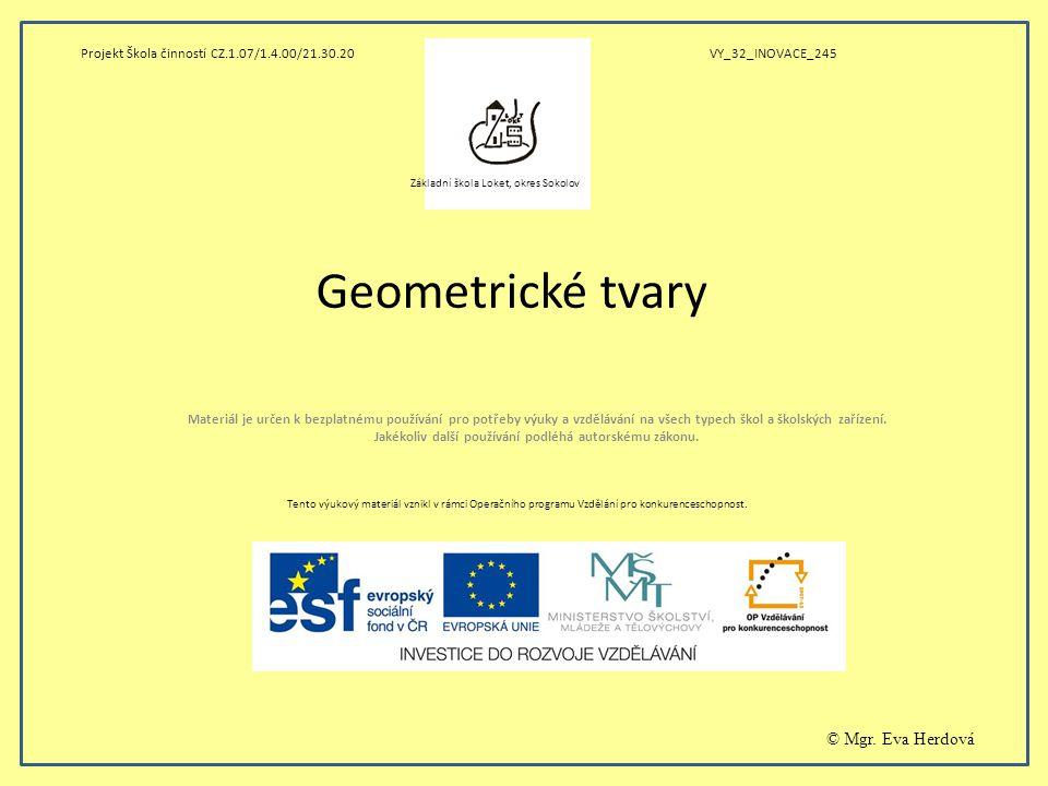 Geometrické tvary Materiál je určen k bezplatnému používání pro potřeby výuky a vzdělávání na všech typech škol a školských zařízení. Jakékoliv další