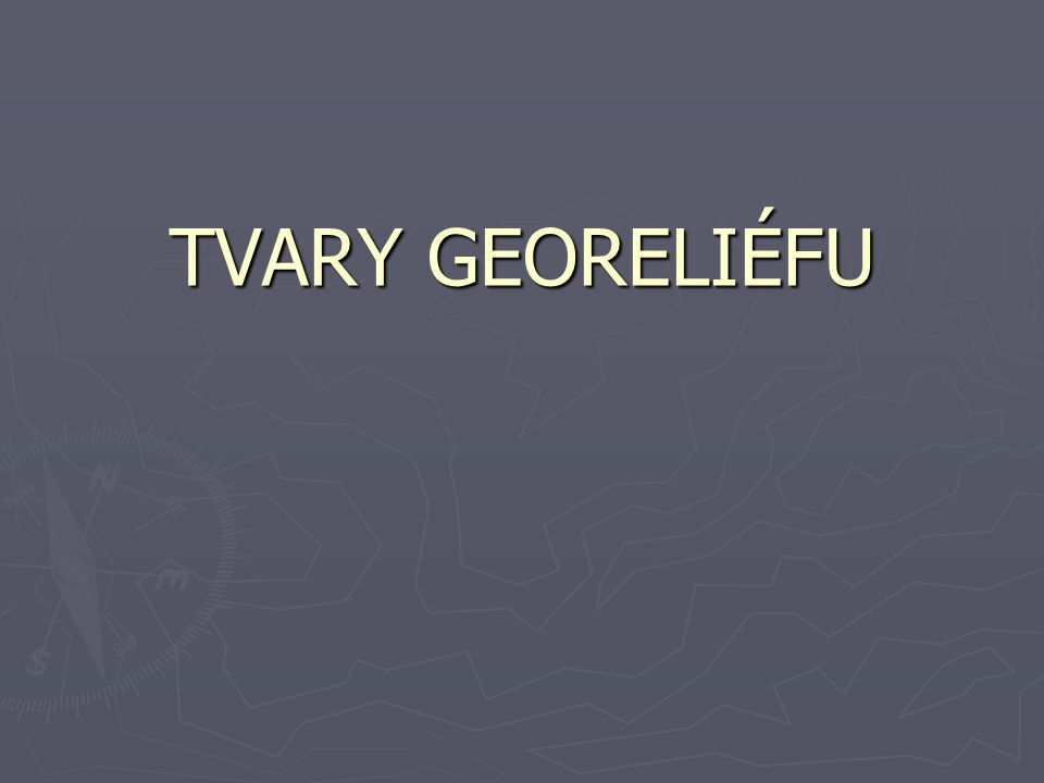 TVARY GEORELIÉFU