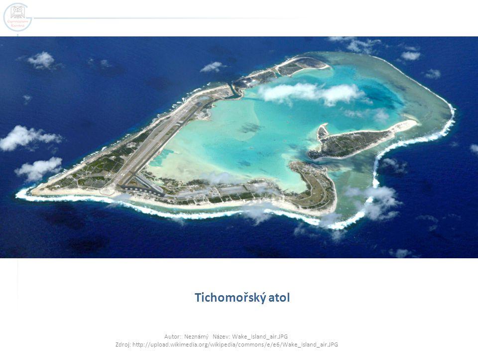 Tichomořský atol Autor: Neznámý Název: Wake_Island_air.JPG Zdroj: http://upload.wikimedia.org/wikipedia/commons/e/e6/Wake_Island_air.JPG