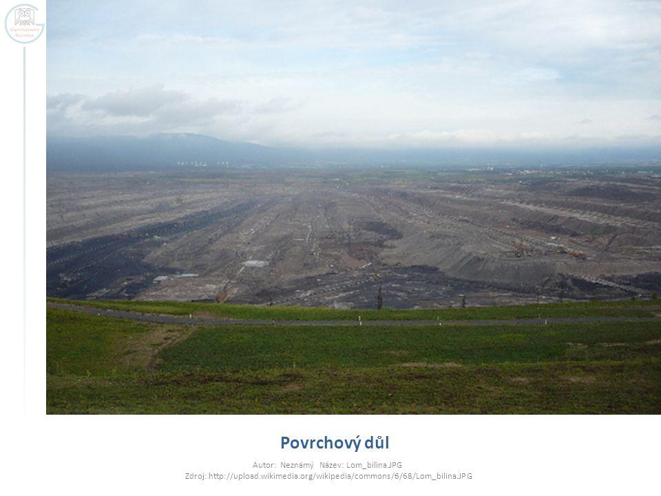 Povrchový důl Autor: Neznámý Název: Lom_bilina.JPG Zdroj: http://upload.wikimedia.org/wikipedia/commons/6/68/Lom_bilina.JPG