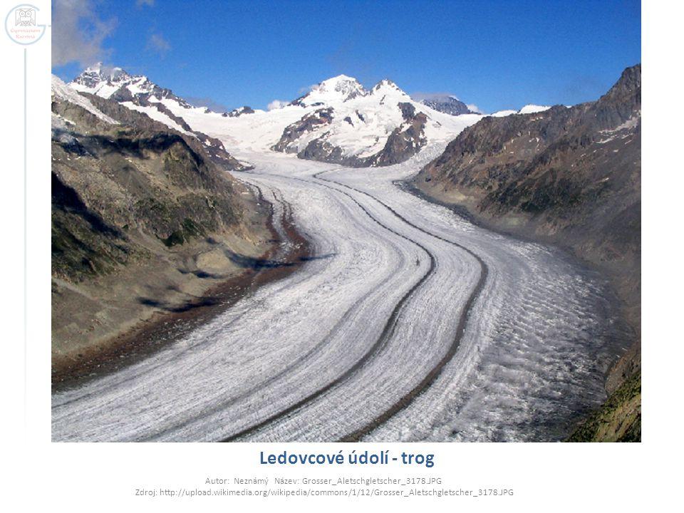 Ledovcové údolí - trog Autor: Neznámý Název: Grosser_Aletschgletscher_3178.JPG Zdroj: http://upload.wikimedia.org/wikipedia/commons/1/12/Grosser_Aletschgletscher_3178.JPG