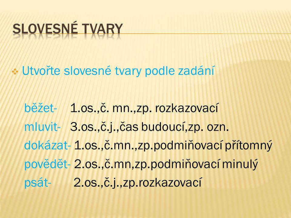  Utvořte slovesné tvary podle zadání běžet- 1.os.,č.
