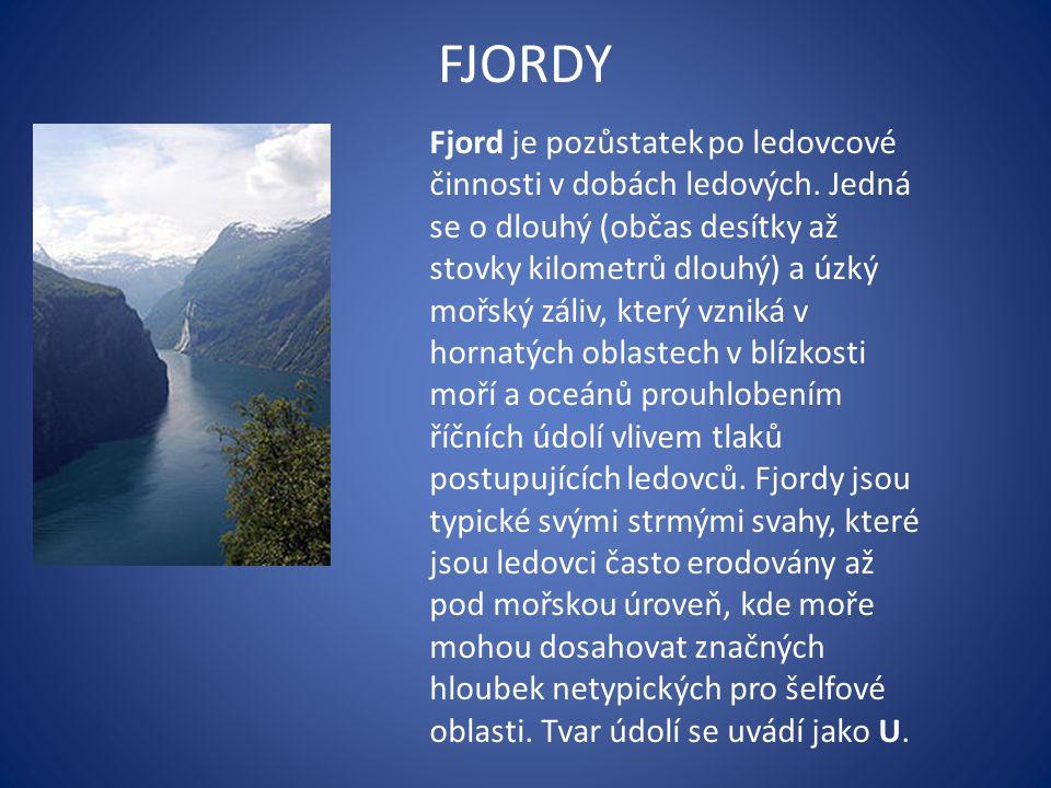 FJORDY Fjord je pozůstatek po ledovcové činnosti v dobách ledových.
