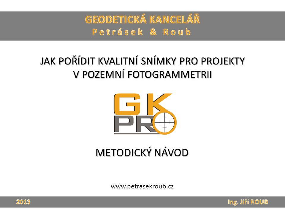 JAK POŘÍDIT KVALITNÍ SNÍMKY PRO PROJEKTY V POZEMNÍ FOTOGRAMMETRII METODICKÝ NÁVOD www.petrasekroub.cz