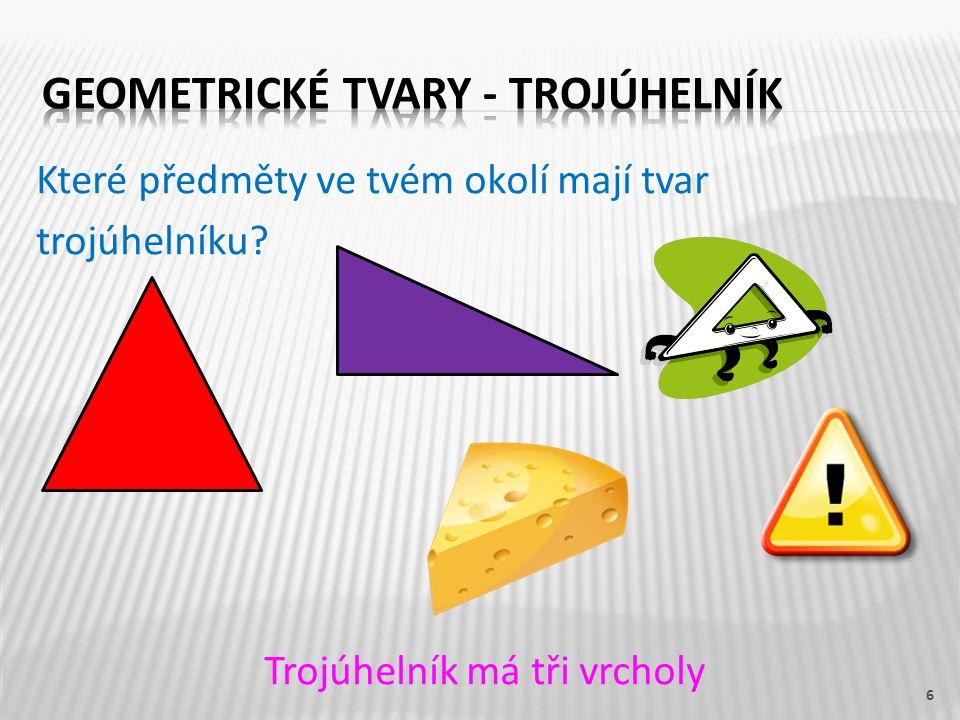 Které předměty ve tvém okolí mají tvar trojúhelníku? Trojúhelník má tři vrcholy 6