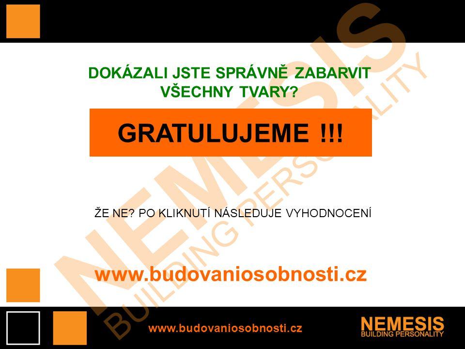 DOKÁZALI JSTE SPRÁVNĚ ZABARVIT VŠECHNY TVARY? www.budovaniosobnosti.cz www.budovaniosobnosti.cz GRATULUJEME !!! ŽE NE? PO KLIKNUTÍ NÁSLEDUJE VYHODNOCE