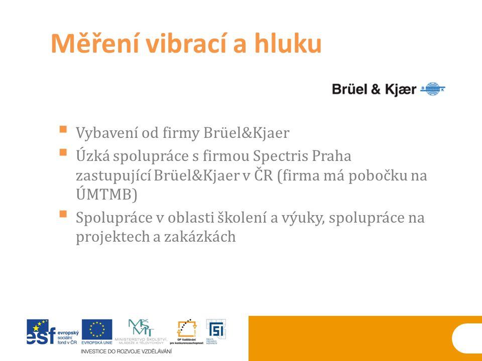  Vybavení od firmy Brüel&Kjaer  Úzká spolupráce s firmou Spectris Praha zastupující Brüel&Kjaer v ČR (firma má pobočku na ÚMTMB)  Spolupráce v obla