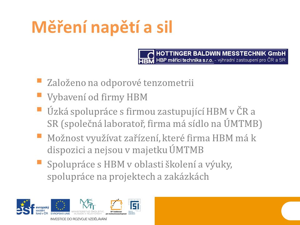  Založeno na odporové tenzometrii  Vybavení od firmy HBM  Úzká spolupráce s firmou zastupující HBM v ČR a SR (společná laboratoř, firma má sídlo na
